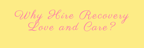 Why Hire Recovery Love and Care?