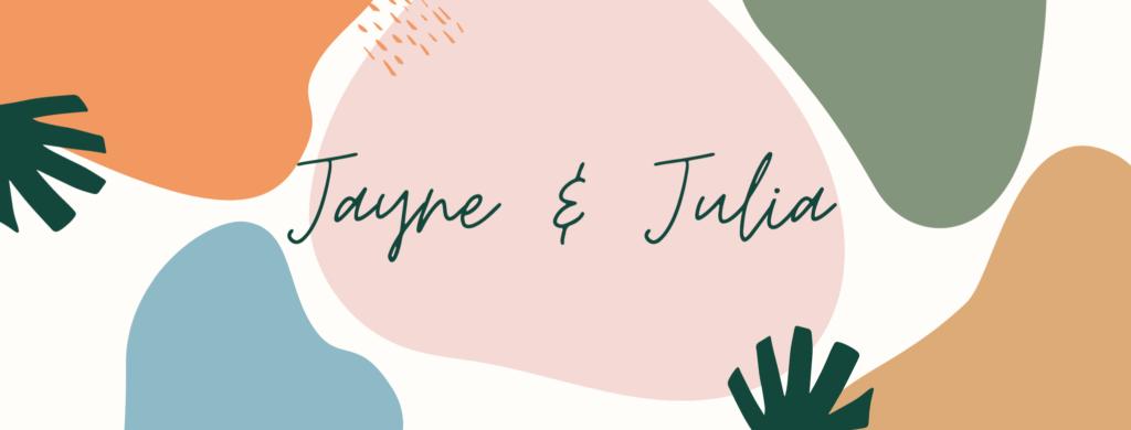 Jayne & Julia